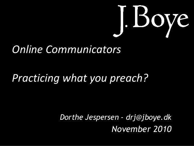Online Communicators Practicing what you preach? Dorthe Jespersen - drj@jboye.dk November 2010