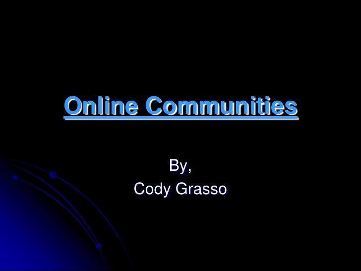 Online Communities<br />By,<br />Cody Grasso<br />