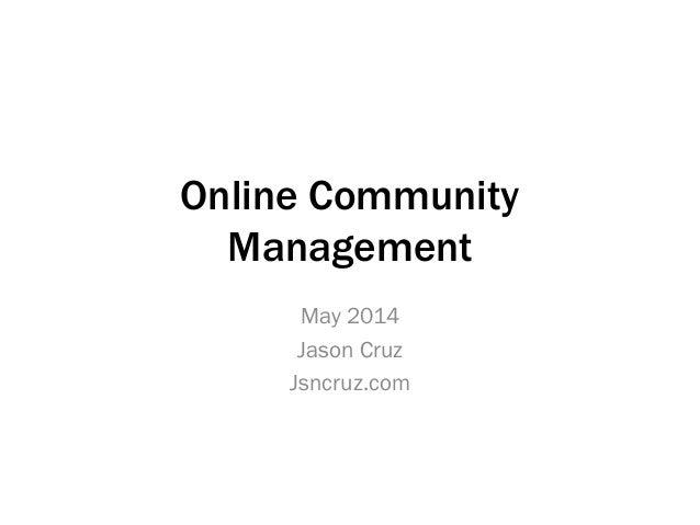 Online Community Management May 2014 Jason Cruz Jsncruz.com
