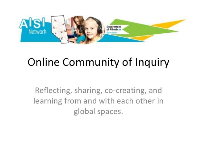 Online Community of Inquiry  Reflecting, sharing, co-creating, and learning from and with each other in              globa...