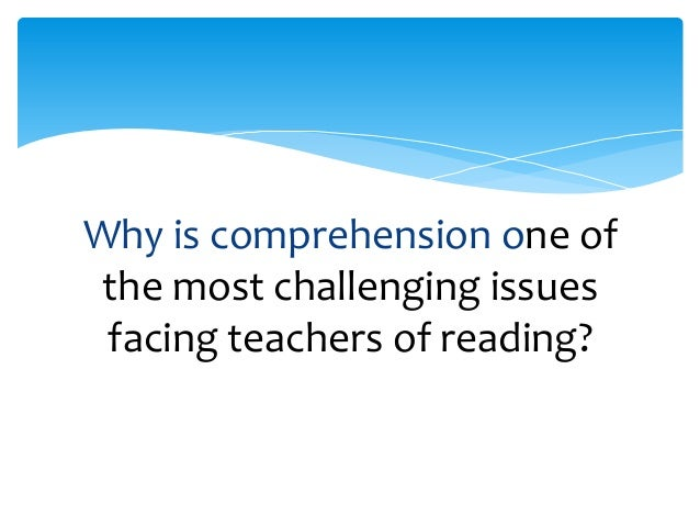 Why is comprehension one of the most challenging issues facing teachers of reading?