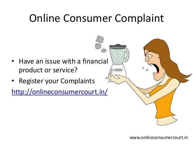 the consumer complaint behavior The consumer complaint behavior, ccb in short, is an area of research which deals with the identification and analysis of all the aspects involved in the consumer.