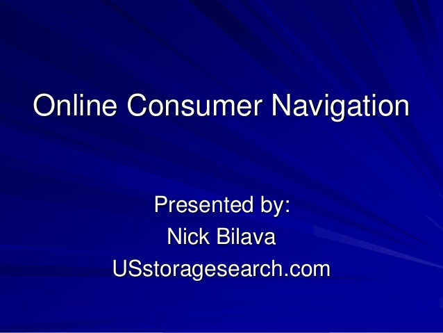 Online Consumer Navigation Presented by: Nick Bilava USstoragesearch.com