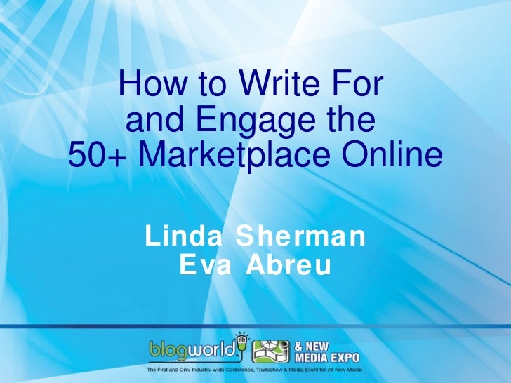 How to Write For  and Engage the  50+ Marketplace Online Linda Sherman Eva Abreu