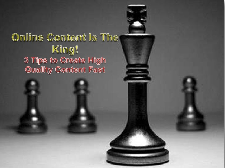 Online Content Is The King! 3 Tips to Create High Quality Content Fast