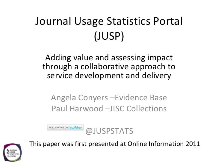 Journal Usage Statistics Portal (JUSP) Adding value and assessing impact through a collaborative approach to service devel...