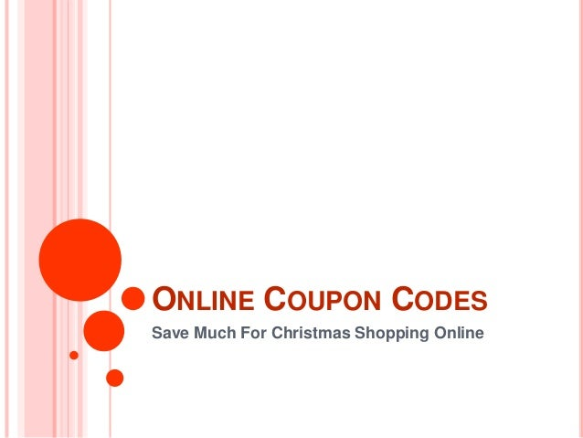 ONLINE COUPON CODESSave Much For Christmas Shopping Online
