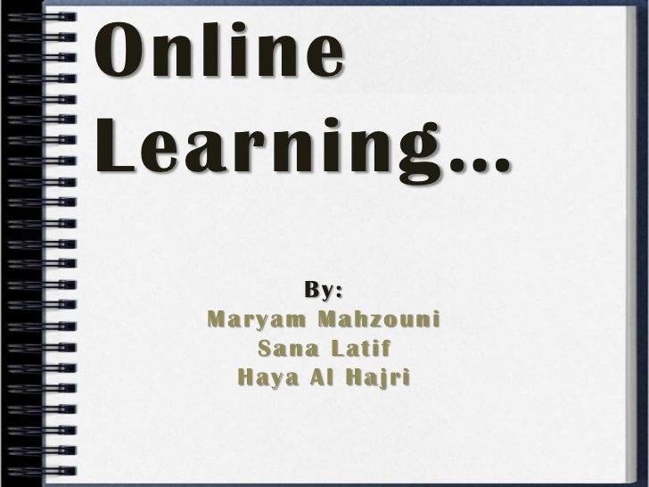 Online Learning…<br />By:<br />Maryam Mahzouni<br />Sana Latif <br />Haya Al Hajri<br />