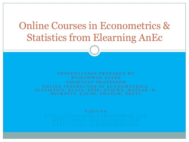 Online Courses in Econometrics & Statistics from Elearning AnEc           PRESENTATION PREPARED BY                MUHAMMAD...