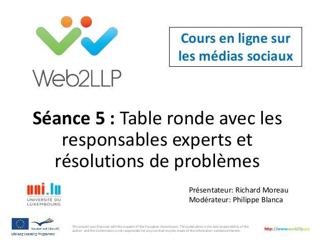 Cours en ligne sur les médias sociaux Présentateur: Richard Moreau Modérateur: Philippe Blanca This project was financed w...