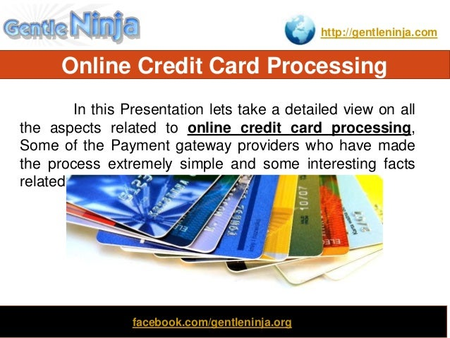 http://gentleninja.com Online Credit Card Processing Clone In this Presentation lets take a detailed view on all the aspec...