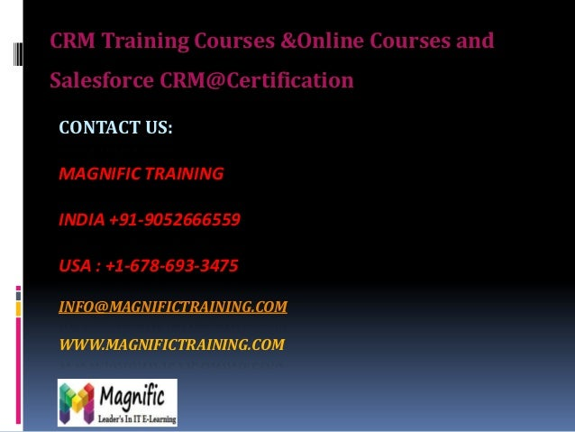CRM Training Courses &Online Courses and Salesforce CRM@Certification CONTACT US: MAGNIFIC TRAINING INDIA +91-9052666559  ...