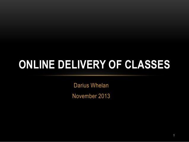 ONLINE DELIVERY OF CLASSES Darius Whelan November 2013  1