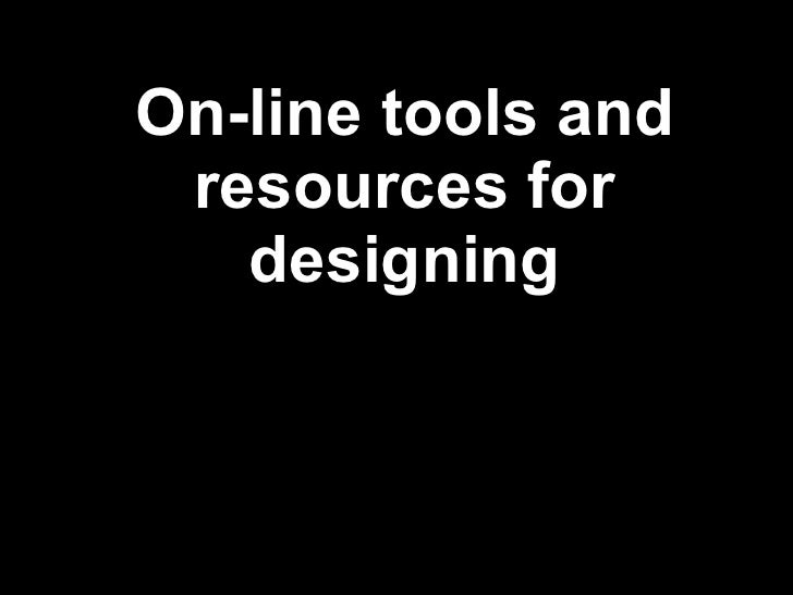 On-line tools and resources for designing