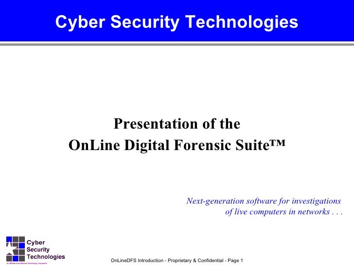 Cyber Security Technologies           Presentation of the  OnLine Digital Forensic Suite™                                 ...