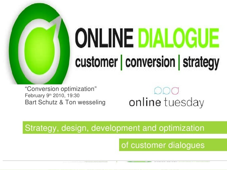 """ Conversion optimization"" February 9 th  2010, 19:30 Bart Schutz & Ton wesseling Strategy, design, development and optimi..."