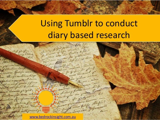Using Tumblr to conduct diary based research www.bedrockinsight.com.au
