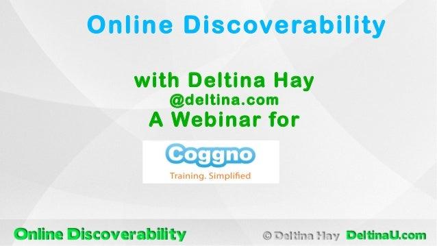 with Deltina Hay @deltina.com A Webinar for Online Discoverability