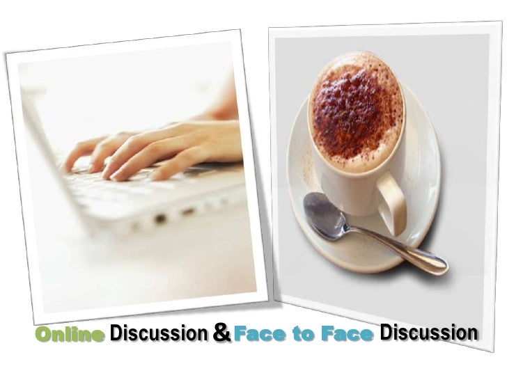 OnlineDiscussion<br />FacetoFaceDiscussion<br />&<br />