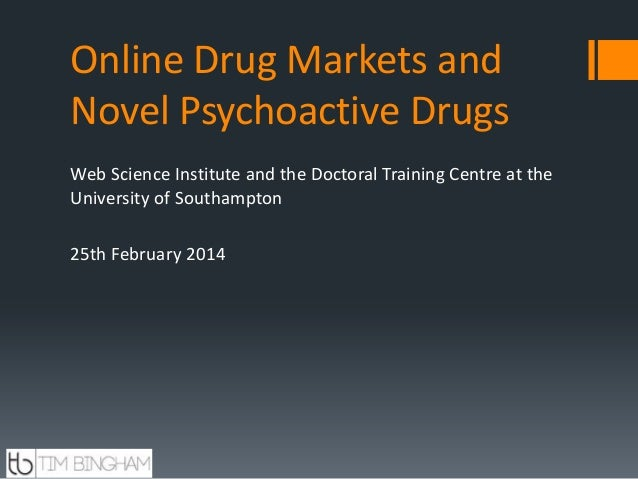 Online Drug Markets and Novel Psychoactive Drugs Web Science Institute and the Doctoral Training Centre at the University ...