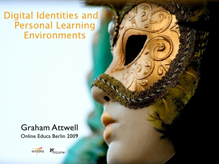 Digital Identities and   Personal Learning      Environments        Graham Attwell    Online Educa Berlin 2009