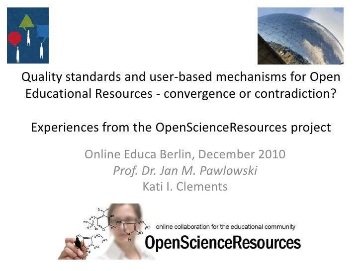 Quality standards and user-based mechanisms for Open Educational Resources - convergence or contradiction?Experiences fro...