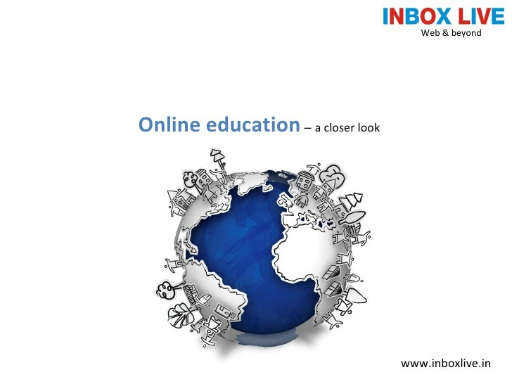 Online education   –  a closer look Web & beyond  www.inboxlive.in