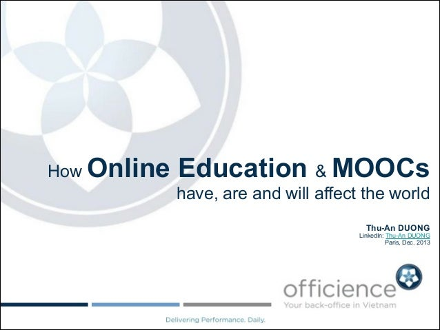 How Online  Education & MOOCs have, are and will affect the world  ! Thu-An DUONG  LinkedIn: Thu-An DUONG Paris, Dec. 2013