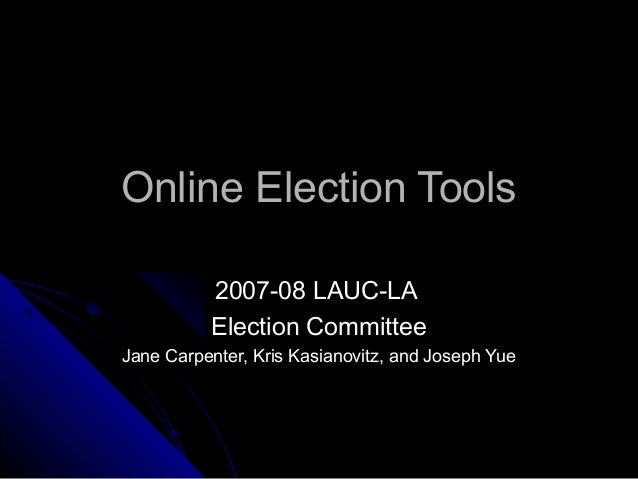 Online Election ToolsOnline Election Tools 2007-08 LAUC-LA2007-08 LAUC-LA Election CommitteeElection Committee Jane Carpen...