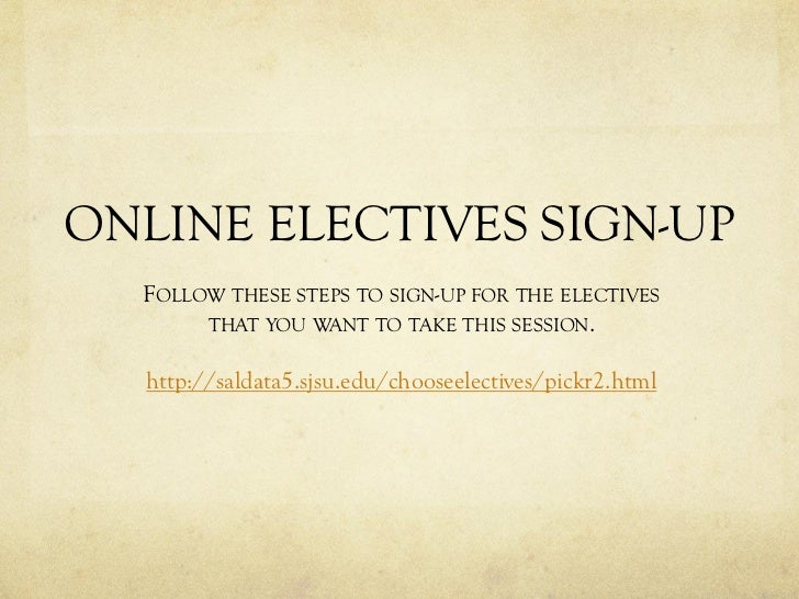 ONLINE ELECTIVES SIGN-UP  FOLLOW THESE STEPS TO SIGN-UP FOR THE ELECTIVES       THAT YOU WANT TO TAKE THIS SESSION.  http:...