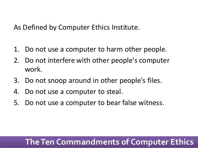the ten commandments of computer ethics Chapter 2 computers and ethics case-presentation  the ten commandments of computer ethics created in 1992 by the computer ethics institute 1.