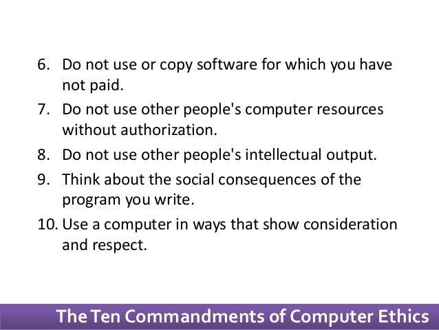 the ten commandments of computer ethics Presentation on theme: the ten commandments of computer ethics the 1st  commandment thou shalt not use a computer to harm thou shalt not use a.