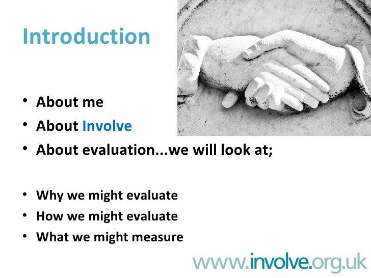 Introduction <ul><li>About me </li></ul><ul><li>About  Involve </li></ul><ul><li>About evaluation...we will look at; </li>...