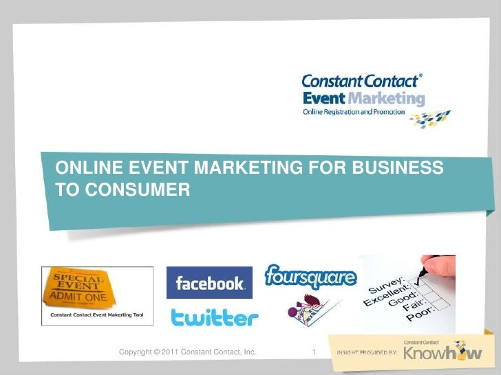ONLINE EVENT MARKETING FOR BUSINESSTO CONSUMER     Copyright © 2011 Constant Contact, Inc.   1