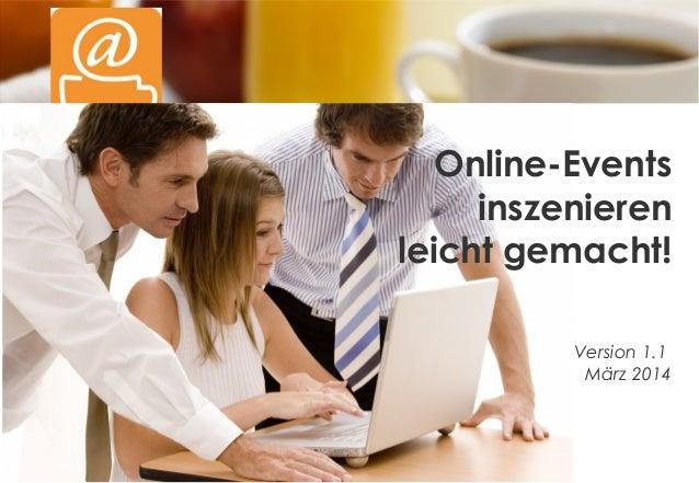 Version 1.1 März 2014 Online-Events inszenieren leicht gemacht!
