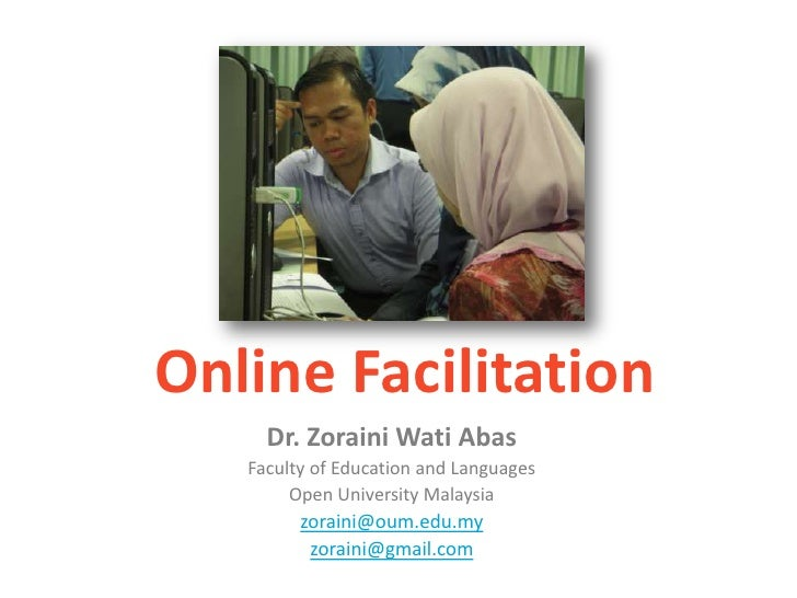 Online Facilitation<br />Dr. ZorainiWatiAbas<br />Faculty of Education and Languages<br />Open University Malaysia<br />zo...