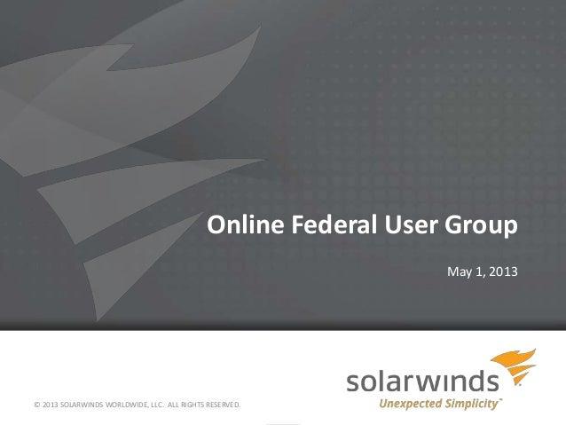 Online Federal User GroupMay 1, 2013© 2013 SOLARWINDS WORLDWIDE, LLC. ALL RIGHTS RESERVED.1