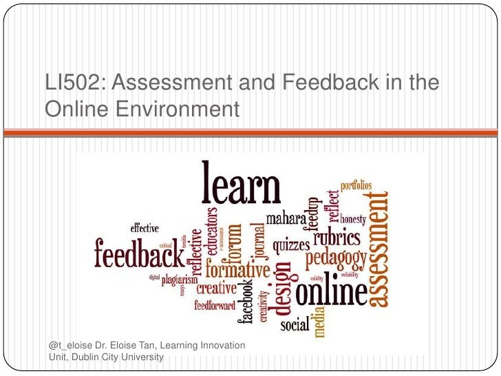 LI502: Assessment and Feedback in theOnline Environment@t_eloise Dr. Eloise Tan, Learning InnovationUnit, Dublin City Univ...