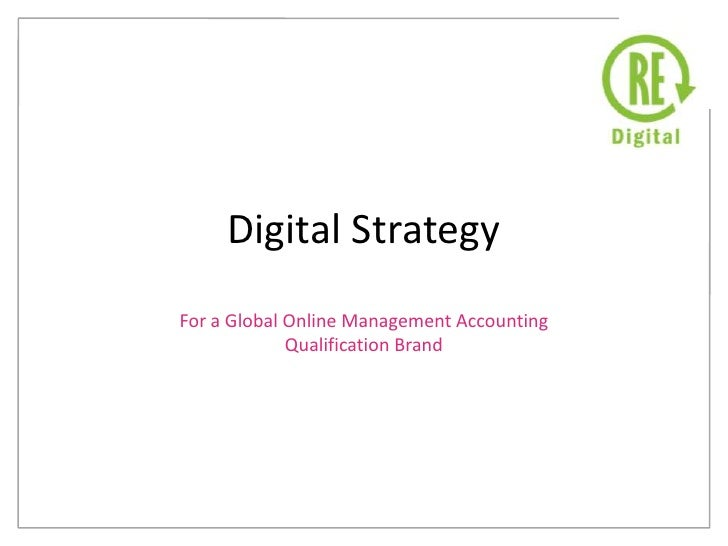 Digital Strategy<br />For a Global Online Management Accounting<br />Qualification Brand<br />