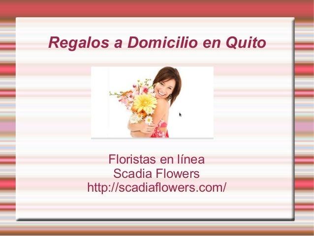 Regalos a Domicilio en Quito Floristas en línea Scadia Flowers http://scadiaflowers.com/