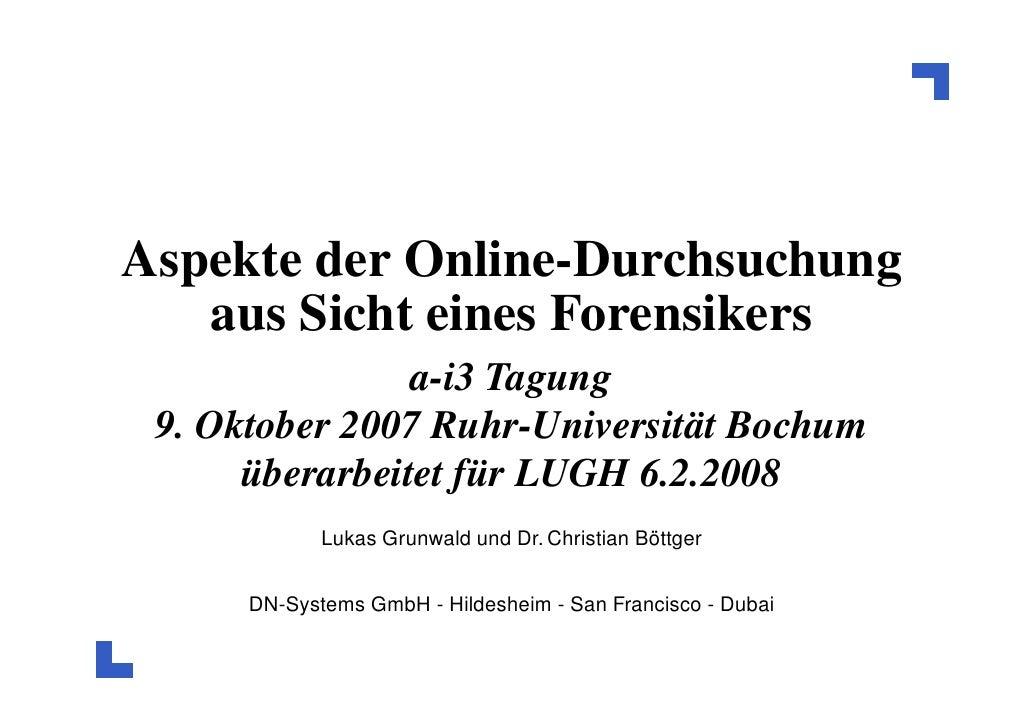 Aspekte der Online-Durchsuchung    aus Sicht eines Forensikers                 a-i3 Tagung  9. Oktober 2007 Ruhr-Universit...