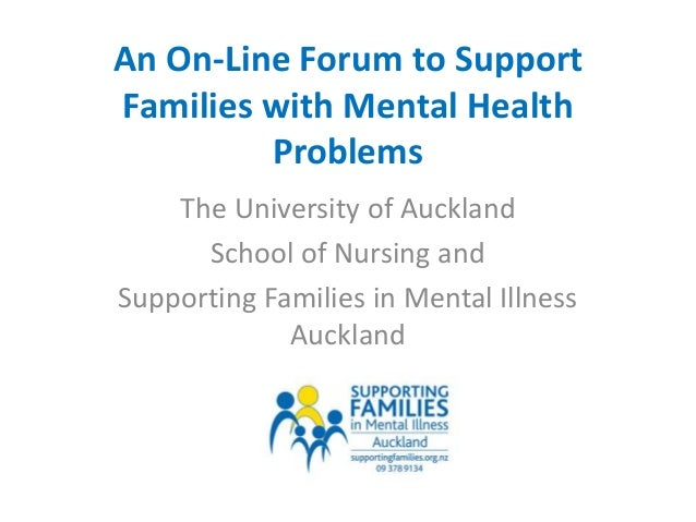 An On-Line Forum to Support Families with Mental Health Problems The University of Auckland School of Nursing and Supporti...