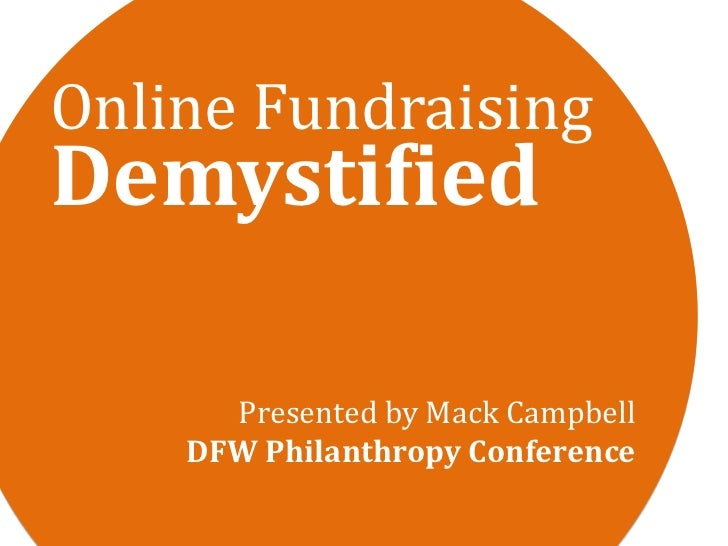 Online Fundraising<br />Demystified<br />Presented by Mack CampbellDFW Philanthropy Conference<br />