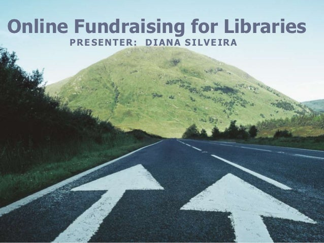 Online Fundraising for Libraries      PRESENTER: DIANA SILVEIRA