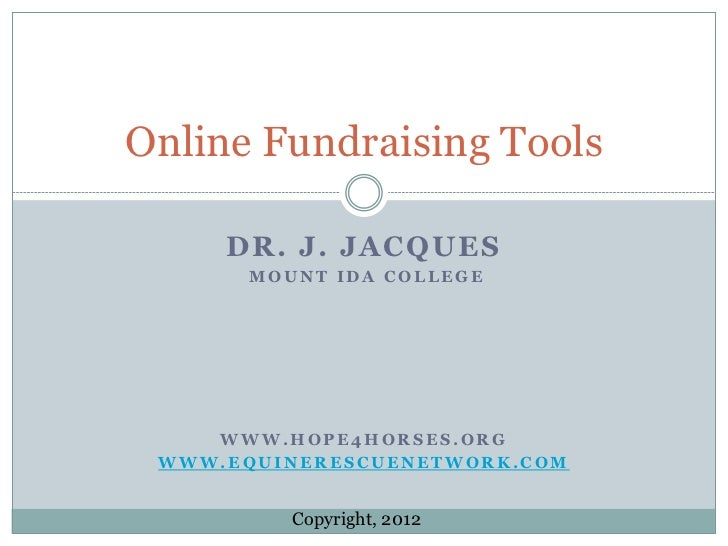 Online Fundraising Tools     DR. J. JACQUES       MOUNT IDA COLLEGE    WWW.HOPE4HORSES.ORG WWW.EQUINERESCUENETWORK.COM    ...