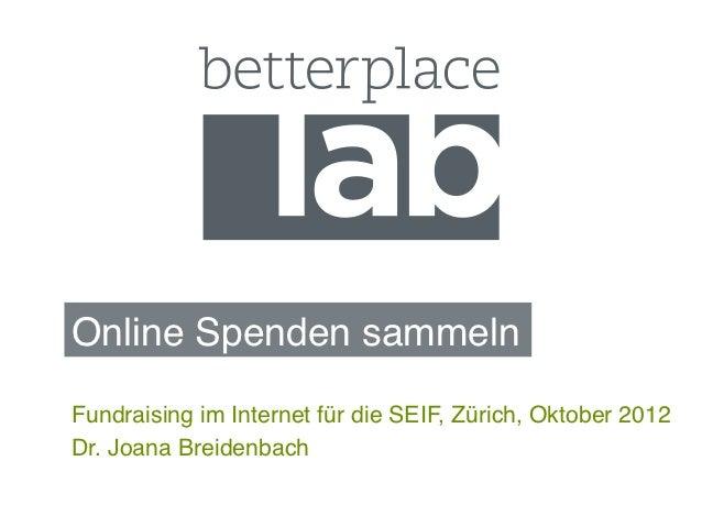 Online Spenden sammeln!Fundraising im Internet für die SEIF, Zürich, Oktober 2012!Dr. Joana Breidenbach!