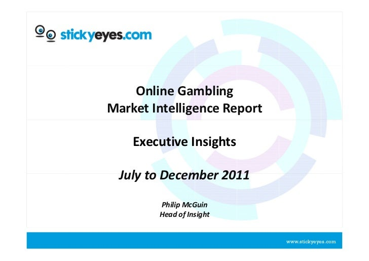 Online GamblingMarket Intelligence Report    Executive Insights  July to December 2011        Philip McGuin        Head of...