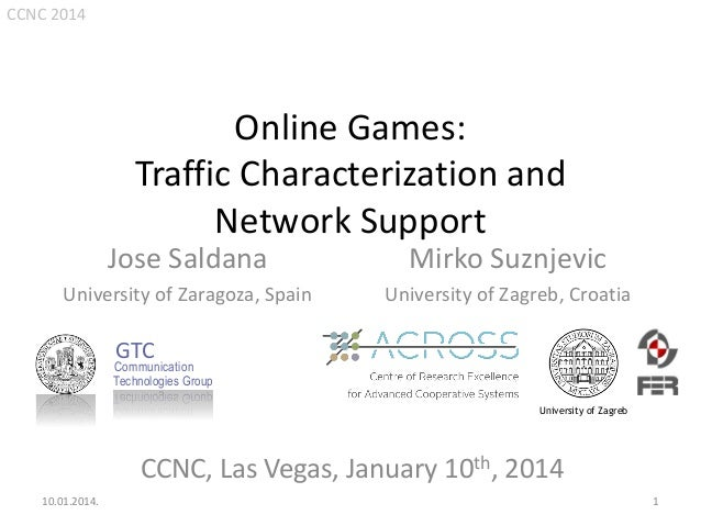 CCNC 2014  Online Games: Traffic Characterization and Network Support Jose Saldana  Mirko Suznjevic  University of Zaragoz...