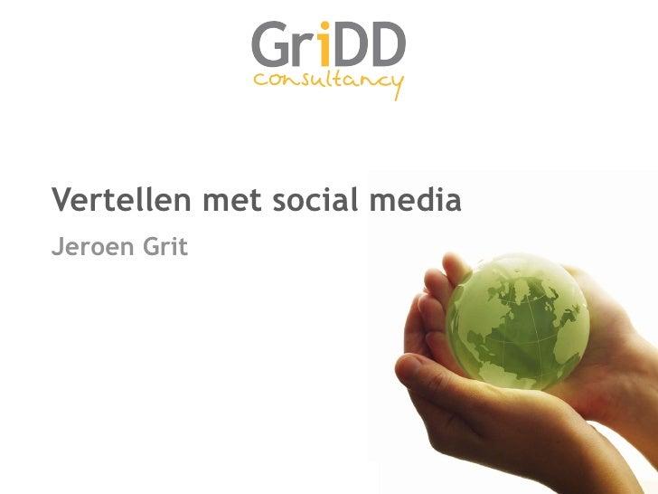 Vertellen met social media <ul><li>Jeroen Grit </li></ul>