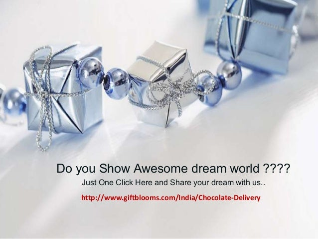 Do you Show Awesome dream world ???? Just One Click Here and Share your dream with us.. http://www.giftblooms.com/India/Ch...